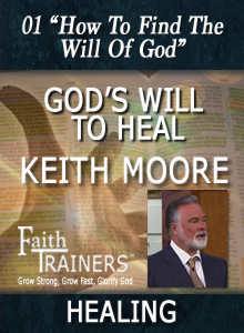 01 Keith Moore - God's Will To Heal - How To Find The Will Of God