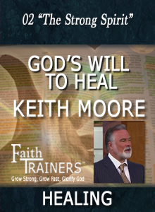 02 Keith Moore - God's Will To Heal - The Strong Spirit
