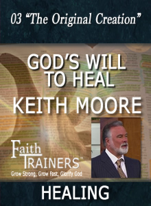 03 Keith Moore - God's Will To Heal - The Original Creation