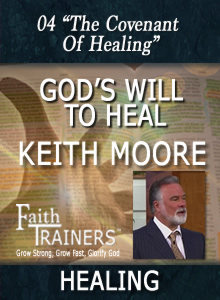 04 Keith Moore - God's Will To Heal - The Covenant Of Healing