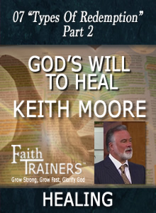 07 Keith Moore - God's Will To Heal - Types of Redemption - Part 2