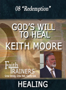 08 Keith Moore - God's Will To Heal - Redemption