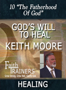 10 Keith Moore - God's Will To Heal - The Fatherhood of God