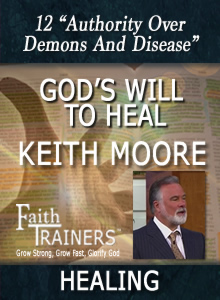 12 Keith Moore - God's Will To Heal - Authority Over Demons And Disease