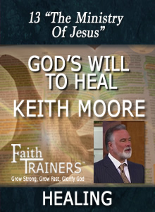 13 Keith Moore - God's Will To Heal - The Ministry Of Jesus
