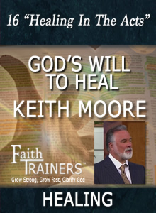 16 Keith Moore - God's Will To Heal - Healing In the Acts
