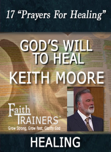 17 Keith Moore - God's Will To Heal - Prayers For Healing