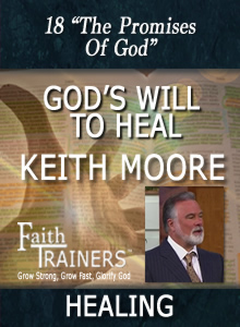 18 Keith Moore - God's Will To Heal - The Promises of God
