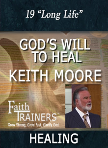 19 Keith Moore - God's Will To Heal - Long Life