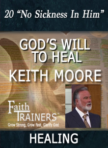 20 Keith Moore - God's Will To Heal - No Sickness In Him